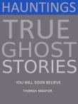 Hauntings True Ghost Stories